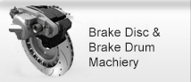 Brake Disc & Brake Drum Machiery